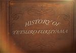 HISTORY OF TETSURO FUKUYAMA